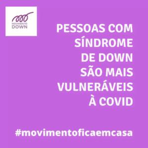 Descrição da imagem: card, logo do Movimento Down. Pessoas com síndrome de Down são mais vulneráveis à covid. #movimentoficaemcasa