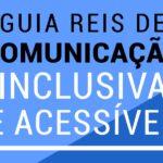 Rede Empresarial de Inclusão Social lança o Guia de Comunicação Inclusiva e Acessível para pessoas com deficiência