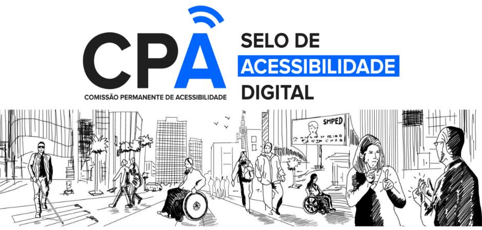 """Sobre um fundo branco, o logotipo da Comissão Permanente de Acessibilidade """"CPA"""", com as letras 'c' e 'p' em cor preta e o 'a'em azul. Ao lado, o texto """"Selo de Acessibilidade Digital"""", com uma faixa azul na palavra acessibilidade. Abaixo,  uma ilustração de uma cidade com prédios, carros, pessoas com e sem deficiência nas calçadas."""
